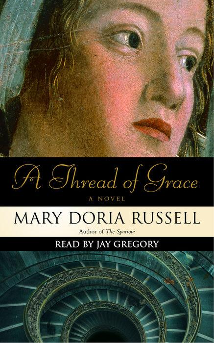 A Thread Of Grace By Mary Doria Russell Penguin Random House Audio