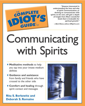 The Complete Idiot's Guide to Communicating With Spirits by Rita Berkowitz and Deborah S. Romaine