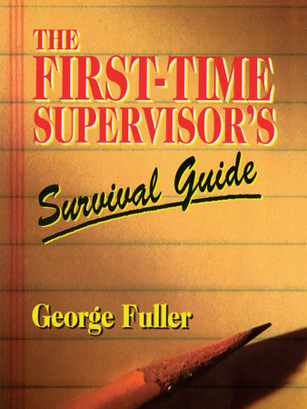 The First-Time Supervisor's Survival Guide by George Fuller