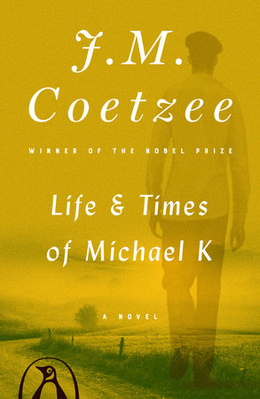 Life and Times of Michael K by J. M. Coetzee
