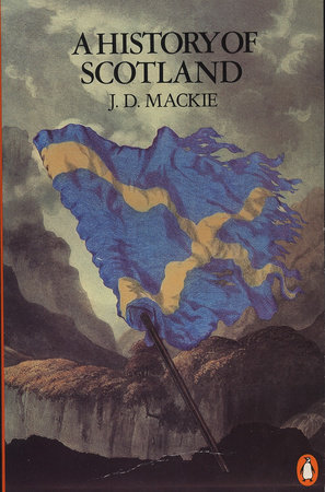 The History of Scotland by J. D. Mackie