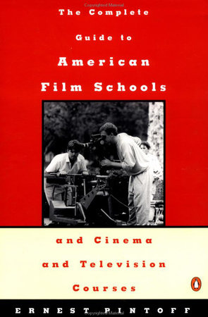 The Complete Guide to American Film Schools and Cinema and Television Courses by Ernest Pintoff