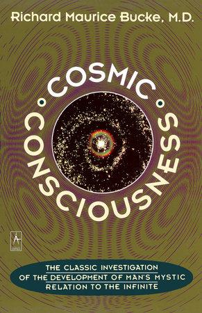 Cosmic Consciousness by Richard Maurice Bucke