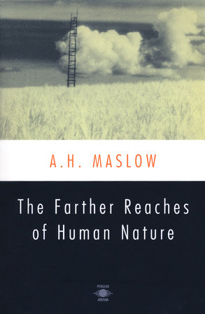 The Farther Reaches of Human Nature by Abraham H. Maslow