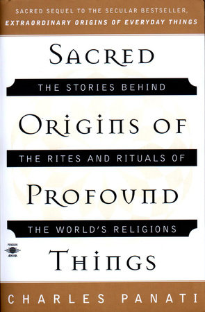 SE The Sacred Origins of Profound Things by Charles Panati