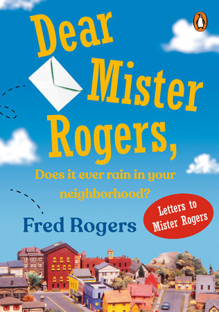 Dear Mr. Rogers, Does It Ever Rain in Your Neighborhood? by Fred Rogers
