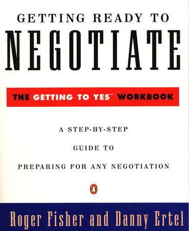 Getting Ready to Negotiate by Roger Fisher and Danny Ertel