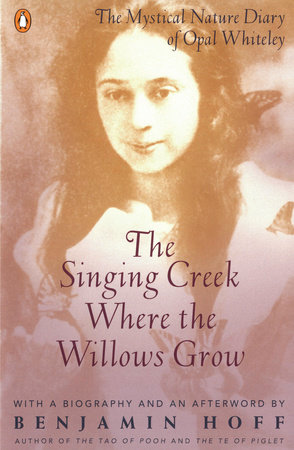 The Singing Creek Where the Willows Grow by Opal Whiteley