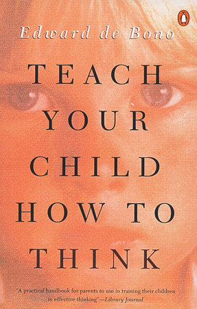 Teach Your Child How to Think by Edward De Bono
