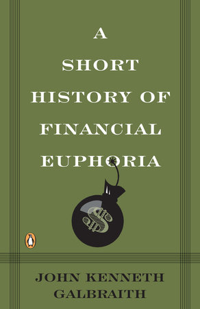 A Short History of Financial Euphoria by John Kenneth Galbraith