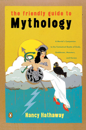 The Friendly Guide to Mythology by Nancy Hathaway