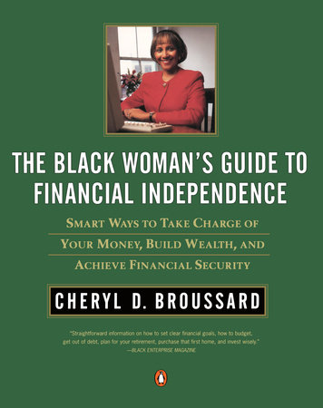 The Black Woman's Guide to Financial Independence by Cheryl D. Broussard