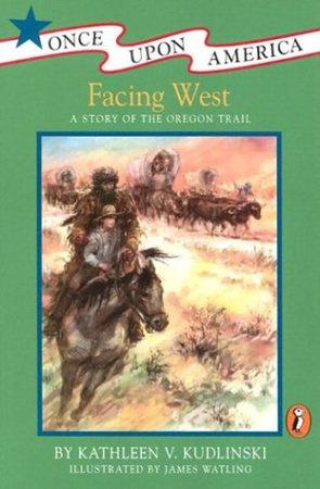 Facing West by Kathleen V. Kudlinski