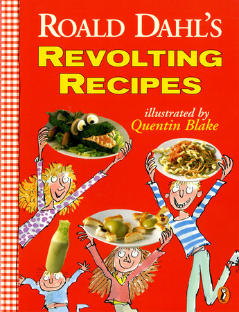 Roald Dahl's Revolting Recipes by Roald Dahl, Felicity Dahl and Josie Fison