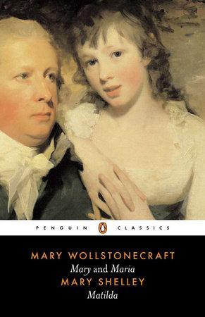 Mary; Maria; Matilda by Mary Wollstonecraft and Mary Shelley