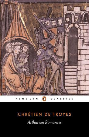 Arthurian Romances by Chretien de Troyes