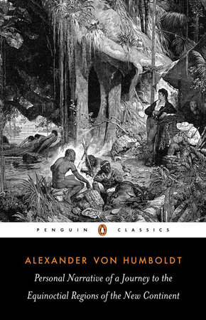 Personal Narrative of a Journey to the Equinoctial Regions of the New Continent by Alexander von Humboldt