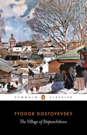 The Village of Stepanchikovo by Fyodor Dostoyevsky