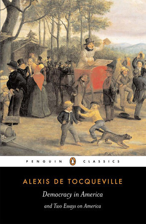 Democracy in America and Two Essays on America by Alexis de Tocqueville