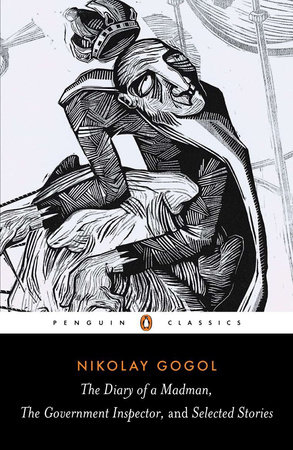 The Diary of a Madman, The Government Inspector, and Selected Stories by Nikolai Gogol