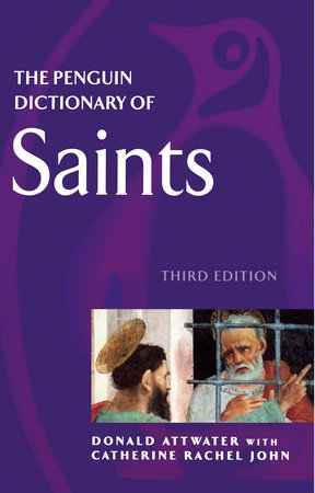 The Penguin Dictionary of Saints by Donald Attwater and Catherine Rachel John