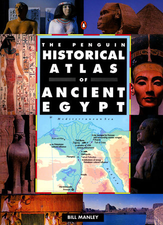 The Penguin Historical Atlas of Ancient Egypt by Bill Manley