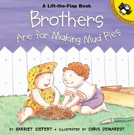 Brothers are for Making Mud Pies by Harriet Ziefert