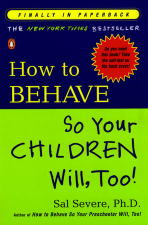 How to Behave So Your Children Will, Too! by Sal Severe