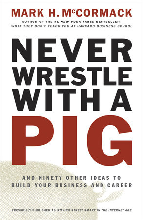 Never Wrestle with a Pig by Mark H. McCormack
