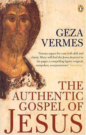 The Authentic Gospel of Jesus by Geza Vermes