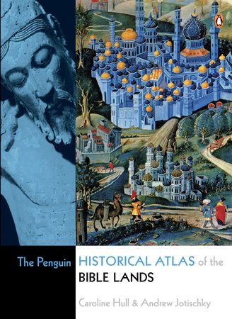 The Penguin Historical Atlas of the Bible Lands by Caroline Hull and Andrew Jotischky