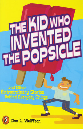 The Kid Who Invented the Popsicle by Don L. Wulffson