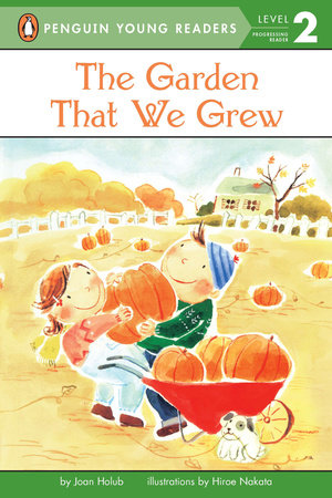 The Garden That We Grew (Penguin Young Readers, Level 2) by Holub, Joan