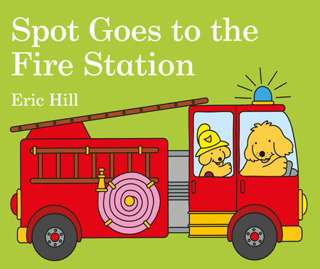 Spot Goes to the Fire Station by Eric Hill