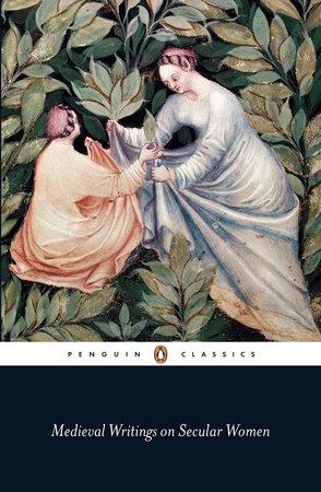Medieval Writings on Secular Women by Various