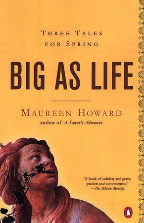 Big as Life by Maureen Howard