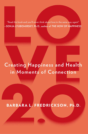 Love 2.0 by Barbara L. Fredrickson, Ph.D.