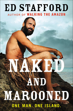Naked and Marooned by Ed Stafford