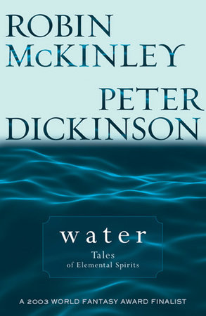 Water by Robin Mckinley and Peter Dickinson