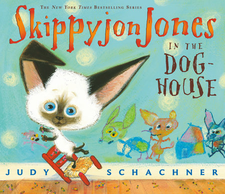 Skippyjon Jones in the Dog House by Judy Schachner