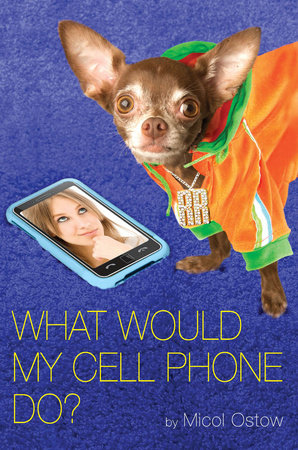 What Would My Cell Phone Do? by Micol Ostow