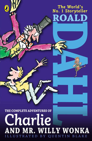 The Complete Adventures of Charlie and Mr. Willy Wonka by Roald Dahl