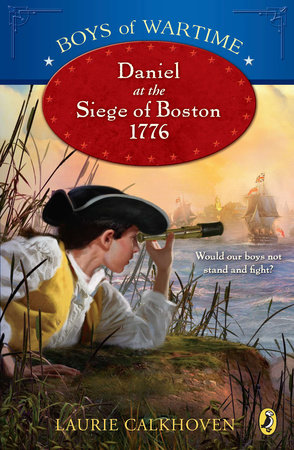 Boys of Wartime: Daniel at the Siege of Boston, 1776 by Laurie Calkhoven