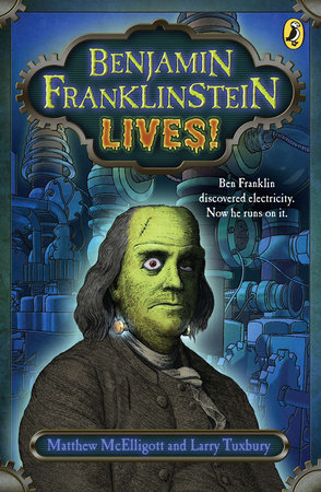 Benjamin Franklinstein Lives! by Matthew McElligott and Larry David Tuxbury
