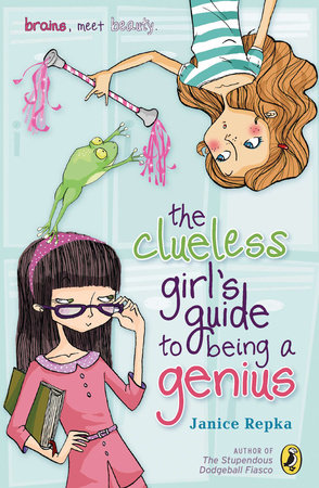 The Clueless Girl's Guide to Being a Genius by Janice Repka