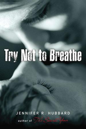 Try Not to Breathe by Jennifer Hubbard