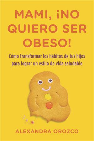 Mami, ¡no quiero ser obeso! by Alexandra Orozco