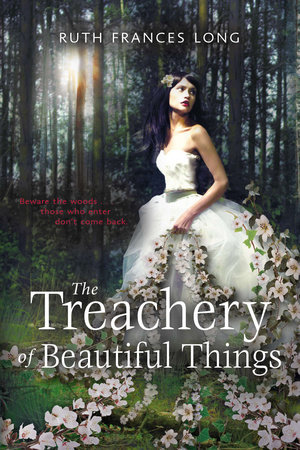 The Treachery of Beautiful Things by Ruth Long