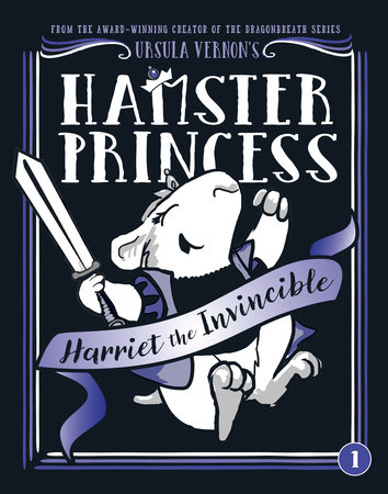 Hamster Princess: Harriet the Invincible by Ursula Vernon