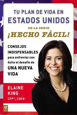 Tu plan de vida en Estados Unidos íHecho fßcil! by Elaine King